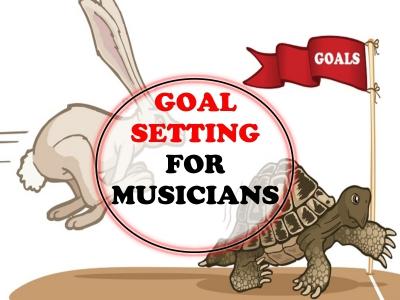 Goal setting for musicians: hare vs. the tortoise