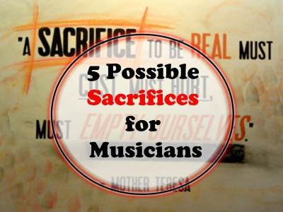 5 Possible Sacrifices for Musicians - SkillMusicSA
