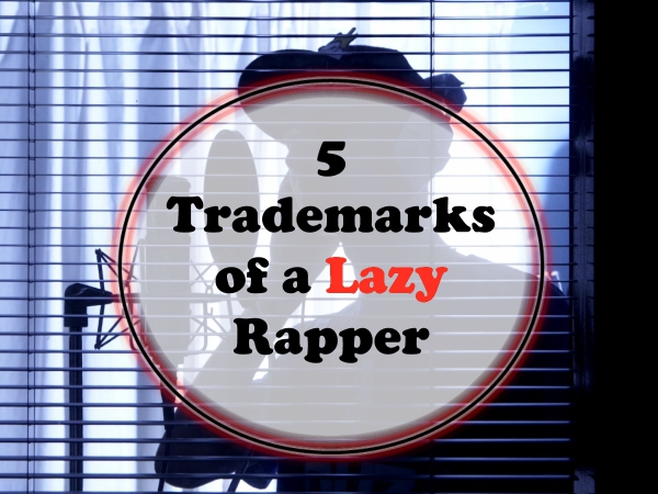 5 Trademarks Of A Lazy Rapper [Image]