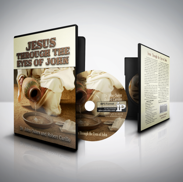 Jesus Through the Eyes of John by John Oakes & Robert Carrillo