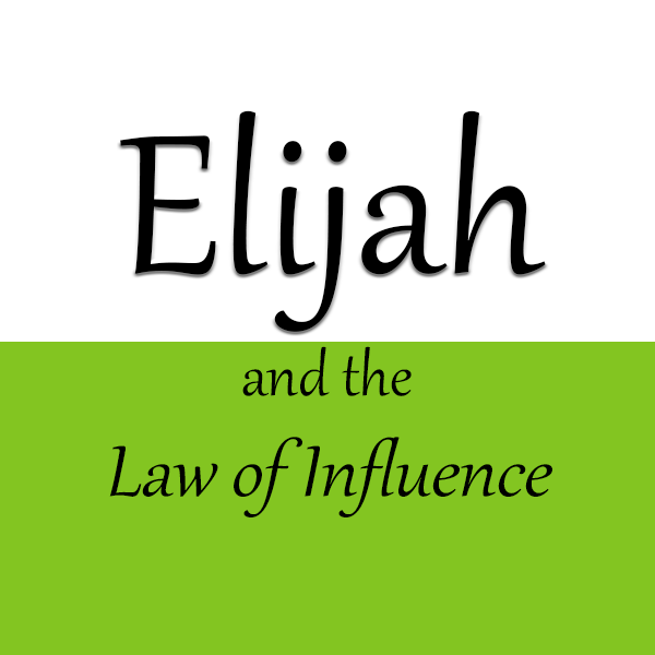 Elijah and the Law of Influence