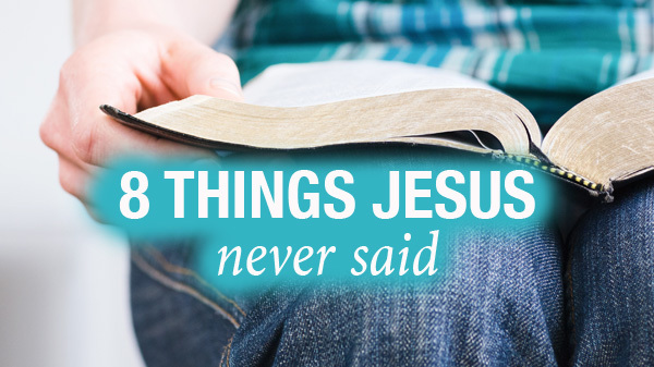 8 Things Jesus Never Said