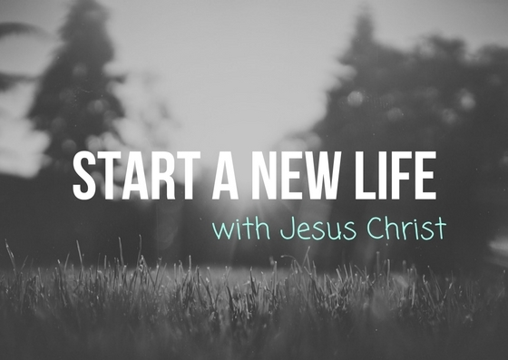 Start A New Life With Christ