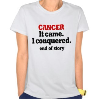 Cancer: It came.  I conquered.