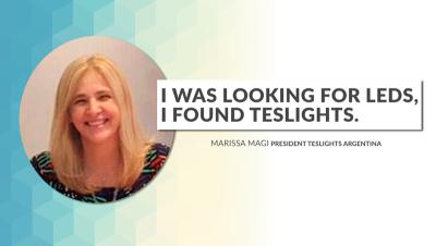 """I was looking for Leds, I found Teslights"". Marissa Magi - President Teslights Argentina"
