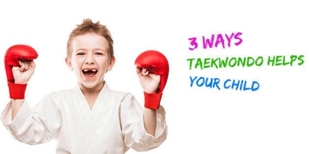 3 Ways Taekwondo Helps Your Child