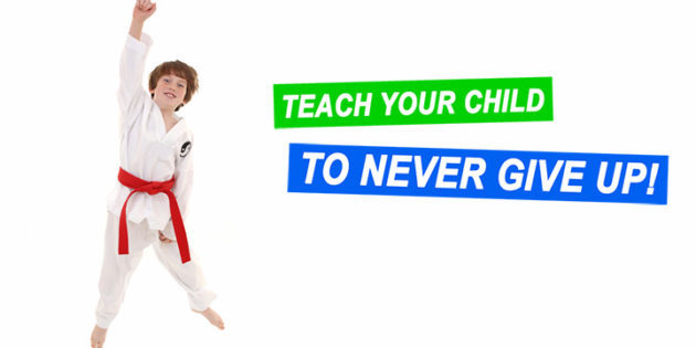 TEACH YOUR CHILD TO NEVER GIVE UP