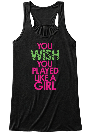you wish you played like a girl