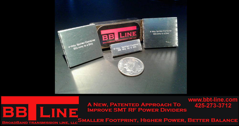 BBTLine's patented products 2 way 4 way splitters combiners, SMT surface mount and SMP connectors, with smaller footprint, higher power, better balance, call 425-273-3712 or go to www.bbt-line.com