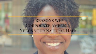 3 Reasons why Corporate America Needs your Natural Hair