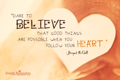 Follow your heart and trust....