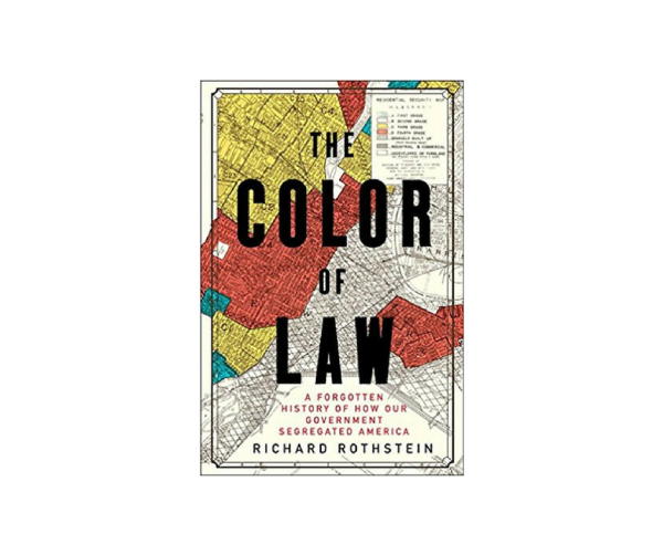 The Color of Law : A Forgotten History of How Our Government Segregated America (Review)