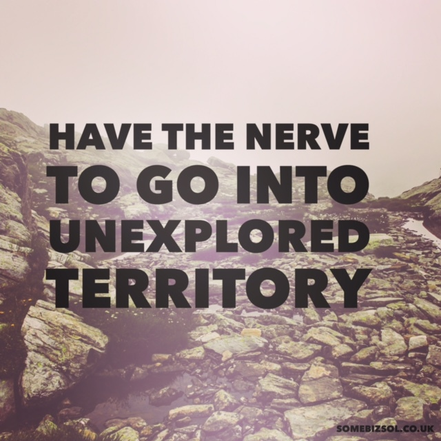 Go into unexplored territory