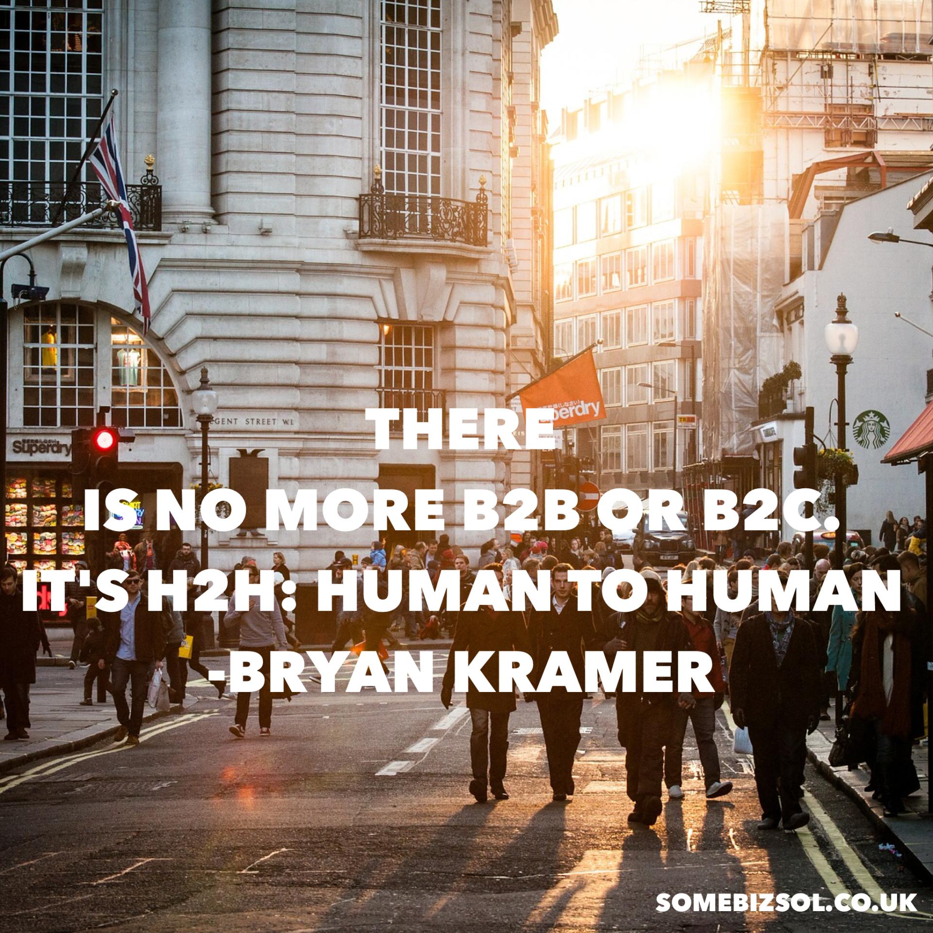 There is no more B2B or B2C. It's H2H: Human to Human