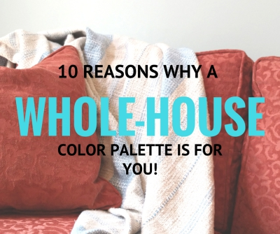 10 Reasons Why A Whole-House Color Palette is For You!