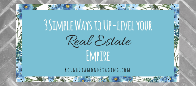 3 Simple Ways to Up-Level Your Real Estate Empire