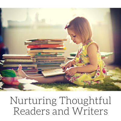 Nurturing Thoughtful Readers and Writers