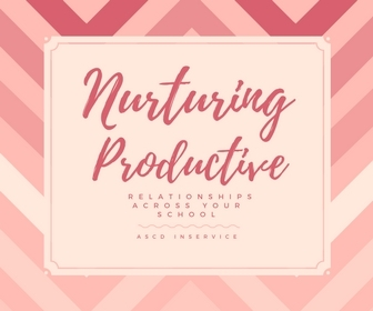 Nurturing Productive Relationships Across Your School