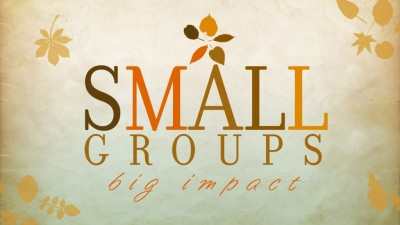 SMALL GROUPS —  BIG IMPACT