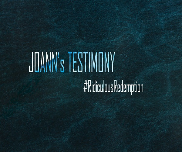RIDICULOUS REDEMPTION: JOANN's TESTIMONY
