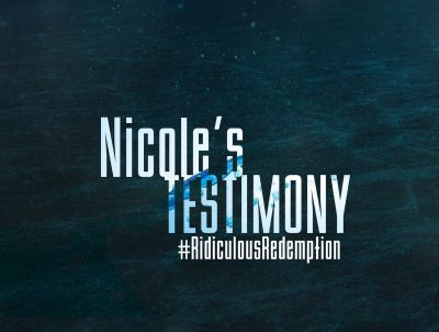 Ridiculous Redemption - Nicole's Testimony