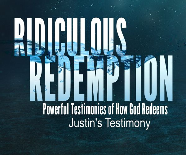 Ridiculous Redemption: Justin's Testimony