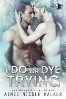 I Do, or Dye Trying (Curl Up and Dye Mysteries, Book 4) By: Aimee Nicole Walker
