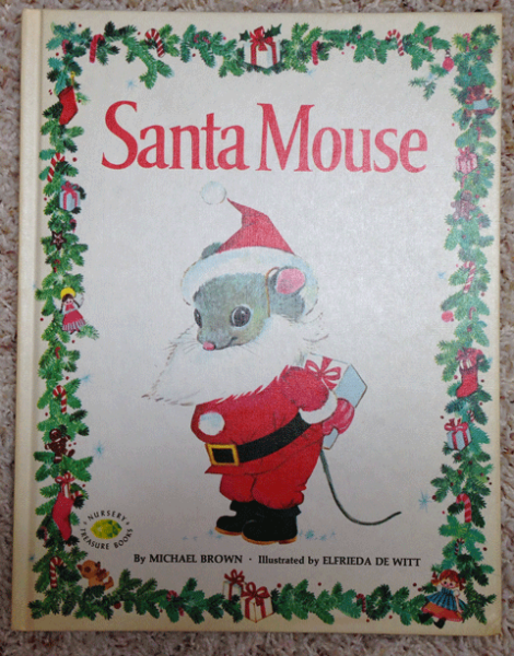 Santa Mouse, Christmas Books, Christmas Stories, Michael Brown, Elfrieda De Witt,  Nursery Treasure Books, Grosset and Dunlap, 1979