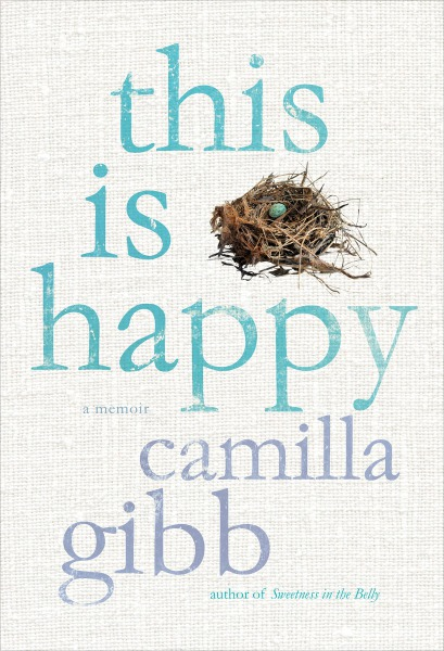 This Is Happy by Camilla Gibb Is The Memoir of the Year