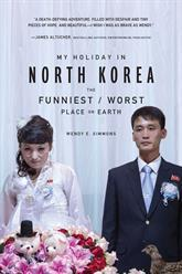 MY HOLIDAY IN NORTH KOREA by Wendy E. Simmons