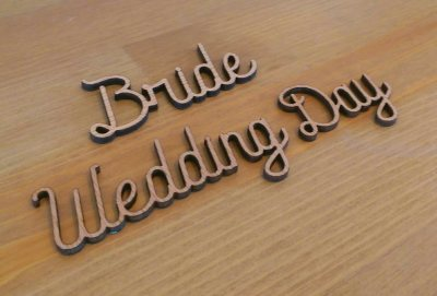 Bride and Wedding day wooden laser cut wording.