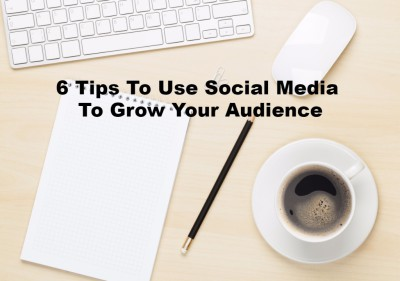 6 great tips to how social media can help grow your business