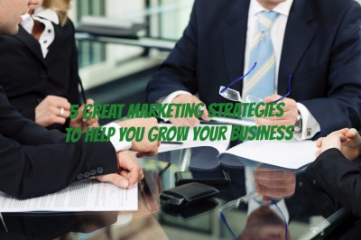 5 Great Marketing Strategies To Help You Grow Your Business