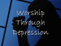 Worship Through Depression