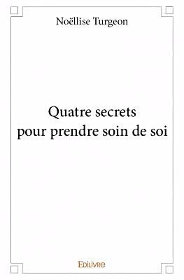 Lancement du livret « Quatre secrets pour prendre soin de soi » de notre rédactrice Noëllise Turgeon