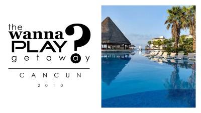 Wanna Play Getaway 2010 - Cancun