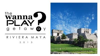 Wanna Play Getaway 2013 - Riviera Maya