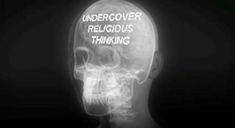THE INSIDIOUSNESS OF THE UNDERCOVER RELIGIOUS THINKING VERSUS THE ''X-RAYS THINKING''