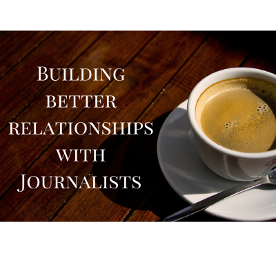 Building Better Relationships With Journalists