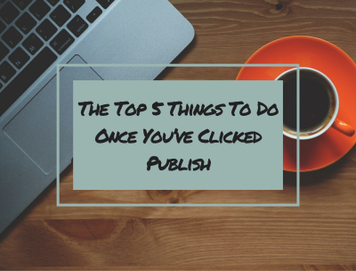 The Top 5 Things To Do Once You've Clicked Publish