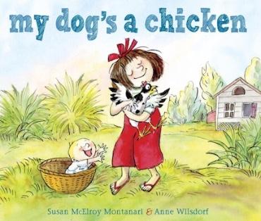 MY DOG'S A CHICKEN by Susan McElroy Montonari & Anne Wilsdorf