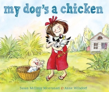 MY DOG'S A CHICKEN by Susan McElroy Montonari & Anne Wilsdorf