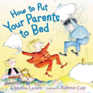 HOW TO PUT YOUR PARENTS TO BED by Mylisa Larsen