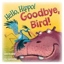 HELLO, HIPPO! GOODBYE, BIRD by Kristyn Crow