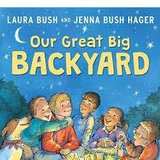 OUR GREAT BIG BACKYARD by Laura Bush and Jenna Bush Hager