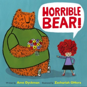 HORRIBLE BEAR by Ame Dyckman