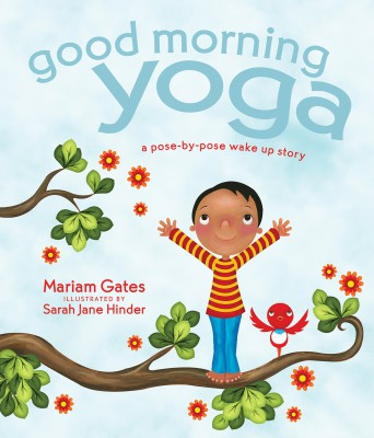 GOOD MORNING YOGA, A POSE-BY-POSE WAKE UP STORY by Miriam Gates