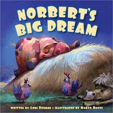 NORBERT'S BIG DREAM by Lori Degman, Illustrated by Marco Bucci