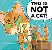THIS IS NOT A CAT! By David Larochelle, Illustrated by Mike Wohnoutka