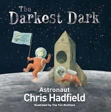 THE DARKEST DARK by Astronaut, Chris Hadfield